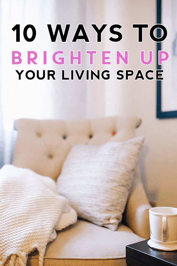 10 Ways To Brighten Up Your Living Space
