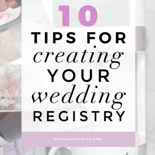 10 tips for creating your wedding registry | oliveandivyblog.com
